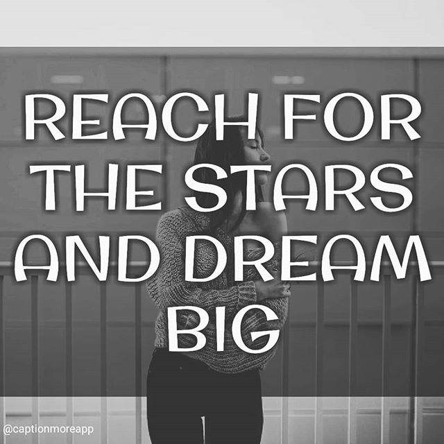 REACH FOR THE STARS AND DREAM BIG